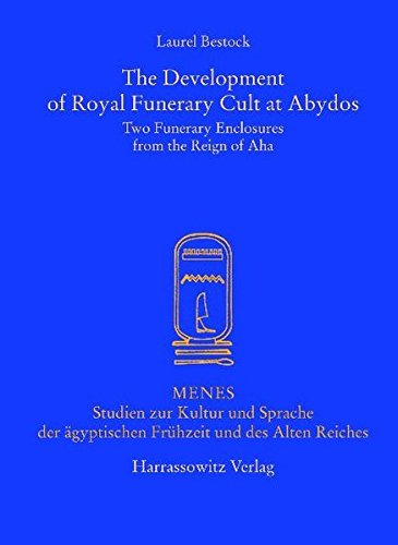 The Development of Royal Funerary Cult at Abydos: Two Funerary Enclosures from the Reign of Aha (Menes)