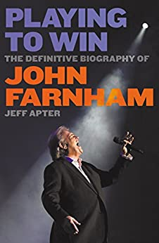 Playing to Win: The Definitive Biography of John Farnham by [Jeff Apter]