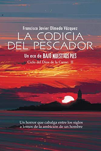La codicia del pescador: Un eco de BAJO NUESTROS PIES (SPANISH EDITION): 2 (CICLO DEL DIOS DE LA CARNE)