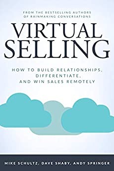 Virtual Selling: How to Build Relationships, Differentiate, and Win Sales Remotely by [Mike Schultz, Dave Shaby, Andy Springer, John Doerr]