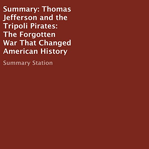 Summary: Thomas Jefferson and the Tripoli Pirates: The Forgotten War That Changed American History audiobook cover art