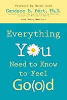 Everything You Need to Know to Feel Go(o) d by Candace B. Pert Ph.D.(2007-11-01)