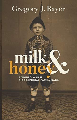 Milk and Honey: A World War II Biographical Family Saga
