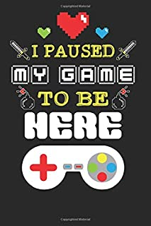 I paused My Game To Be Here: Funny Gaming gamer notebook journal, paperback Wide Ruled Blank Lined. Ideal for Writing Notes, Ideas during meetings, ... to write in. 6