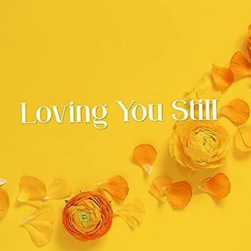 Loving You Still