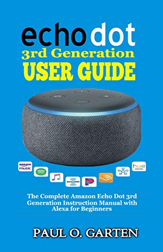 Echo Dot 3rd Generation User Guide: The Complete Amazon Echo Dot 3rd Generation Instruction Manual with Alexa for Beginners | Help for Echo Dot Setup | ... w/ FREE eBook (pdf) (Amazon Alexa Books)