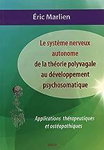 Le système nerveux autonome - De la théorie polyvagale au développement psychosomatique : Applications théoriques et ostéopathiques d'Eric Marlien