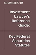 Key Federal Securities Statutes (Summer 2019 Edition) (Investment Lawyer's Reference Guides)
