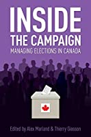 Inside the Campaign: Managing Elections in Canada (Communication, Strategy, and Politics)