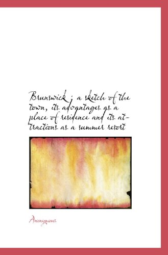 Brunswick ; a sketch of the town, its advantages as a place of residence and its attractions as a su 🔥