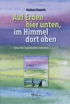 Auf Erden qui sotto nel cielo Dort sopra–arrangiamento per coro misto–(SAT/SAB) [Note musicali/holzweißig] Compositore: beuerle Herbert