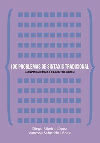 100 problemas de sintaxis tradicional: (Con apuntes teóricos, ejercicios y soluciones)