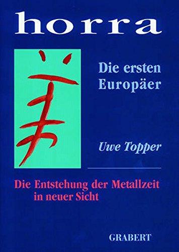 Horra: Die ersten Europäer. Die Entstehung der Metallzeit in neuer Sicht (Veröffentlichungen aus Hochschule, Wissenschaft und Forschung)