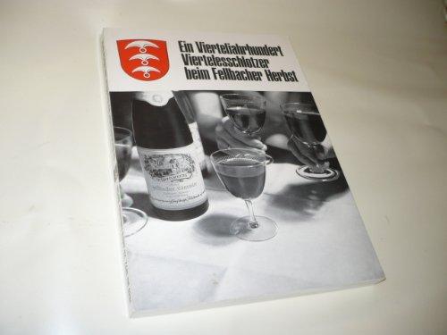 Ein Vierteljahrhundert Viertelesschlotzer beim Fellbacher Herbst. Geschichte über und Geschichten um den Fellbacher Wein