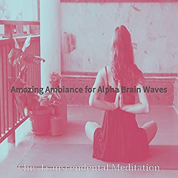 Amazing Ambiance for Alpha Brain Waves