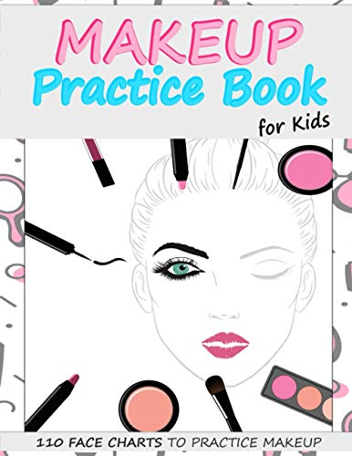 Makeup Practice Book for Kids: Basic Face Charts to Practice Makeup for...