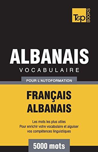 Vocabulaire Français-Albanais pour l'autoformation - 5000 mots