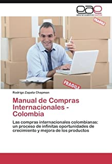 Manual de Compras Internacionales - Colombia: Las compras internacionales colombianas: un proceso de infinitas oportunidades de crecimiento y mejora de los productos (Spanish Edition)