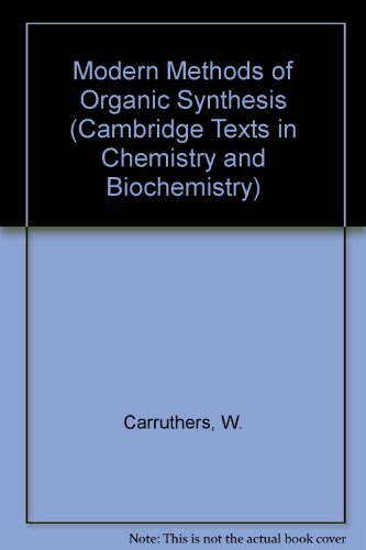 Modern Methods of Organic Synthesis (Cambridge Texts in Chemistry and Biochemistry)