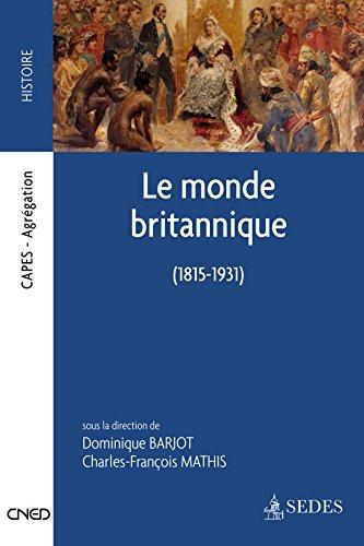 Le monde britannique 1815-1931: CAPES - AGRÉGATION