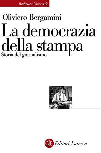 La democrazia della stampa: Storia del giornalismo (Biblioteca universale Laterza Vol. 657)