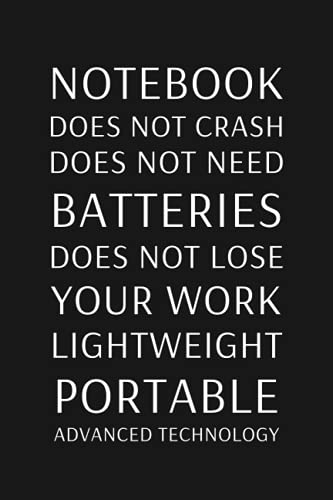 Notebook Does Not Crash Does Not Need Batteries Does Not Lose Your Work Lightweight Portable Advanced Technology: Lined Notebook