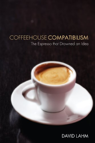 Coffeehouse Compatibilism: The Espresso that Drowned an Idea