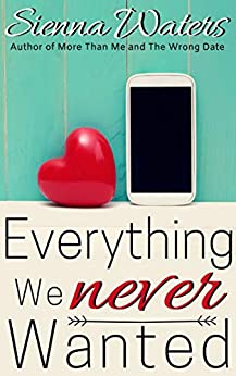 Everything We Never Wanted by [Sienna Waters]