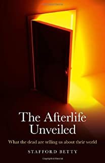 Afterlife Unveiled, The - What the dead are telling us about their world