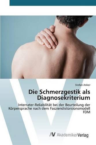 Die Schmerzgestik als Diagnosekriterium: Interrater-Reliabilität bei der Beurteilung der Körpersprache nach dem Fasziendistorsionsmodell FDM