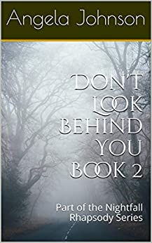 Don't Look Behind You Book 2: Part of the Nightfall Rhapsody Series by [Angela Johnson]