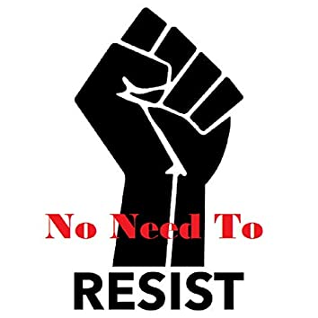 No Need to Resist