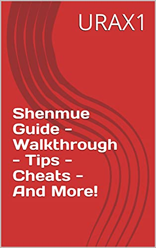 Shenmue Guide - Walkthrough - Tips - Cheats - And More! (English Edition)