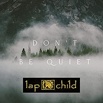 Don't Be Quiet