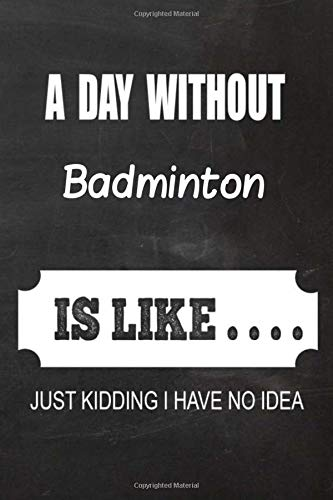 2020 Badminton Planner: A Day without Badminton is like.. Badminton Planner, Notebook or Journal | Monthly and Daily Planner | Size 6 x 9 | 120 with lined White Pages