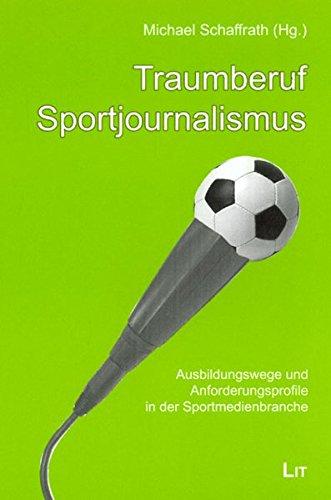 Traumberuf Sportjournalismus. Ausbildungswege und Anforderungsprofile in der Sportmedienbranche