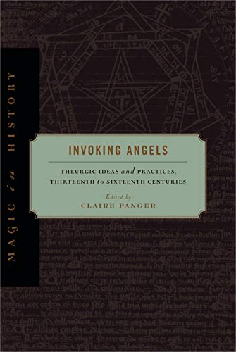 Invoking Angels: Theurgic Ideas and Practices, Thirteenth to Sixteenth Centuries (Magic in History)
