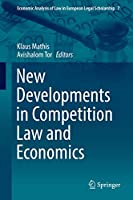 New Developments in Competition Law and Economics (Economic Analysis of Law in European Legal Scholarship (7))