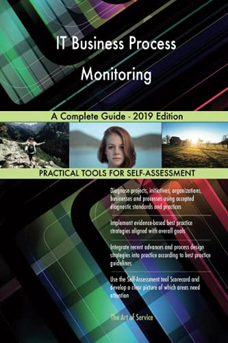 IT Business Process Monitoring A Complete Guide - 2019 Edition