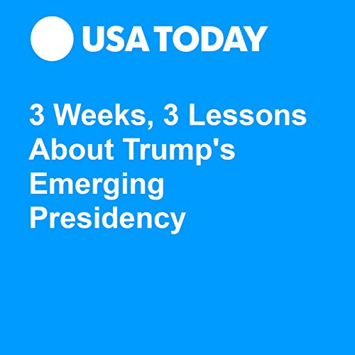 3 Weeks, 3 Lessons About Trump's Emerging Presidency audiobook cover art