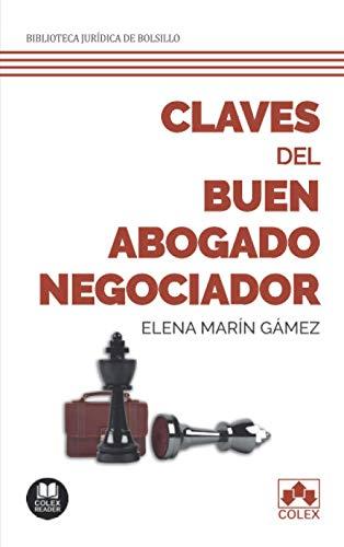 Claves del buen abogado negociador: 208 páginas de conocimientos, habilidades y destrezas...