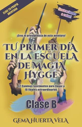 Tu primer día en la Escuela de Magia Hygge: Clase B: Ilustraciones grandes A COLOR (Elige tu propia aventura en la Escuela de Magia Hygge)