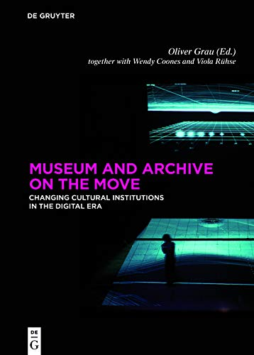 Museum and Archive on the Move: Changing Cultural Institutions in the Digital Era (English Edition)