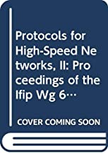 Protocols for High-Speed Networks, II: Proceedings of the Ifip Wg 6.4 Second International Workshop on Protocols for High Speed Networks Palo Alto,
