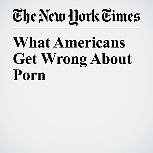 What Americans Get Wrong About Porn audiobook cover art