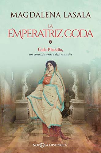 La emperatriz goda: Gala Placidia, un corazón entre dos mundos
