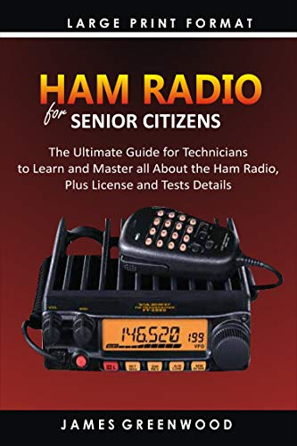 HAM RADIO FOR SENIOR CITIZENS: The Ultimate Guide for Technicians to Master all about the Ham Radio, Plus License and Test Details (English Edition)