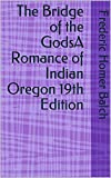 The Bridge of the GodsA Romance of Indian Oregon 19th Edition (English Edition)