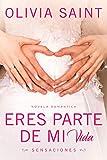 Eres parte de mi Vida: Sensaciones (Novela Romántica nº 1)