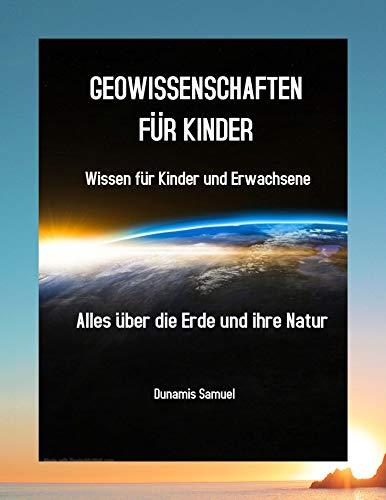 GEOWISSENSCHAFTEN FÜR KINDER : Wissen für Kinder und Erwachsene - Alles über die Erde und ihre Natur